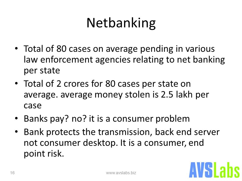 Netbanking Total of 80 cases on average pending in various law enforcement agencies relating to net banking per state Total of 2 crores for 80 cases per state on average.