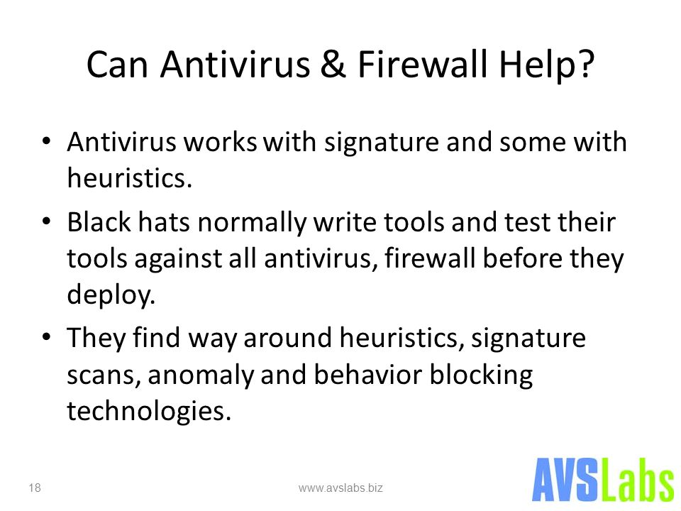 Can Antivirus & Firewall Help. Antivirus works with signature and some with heuristics.