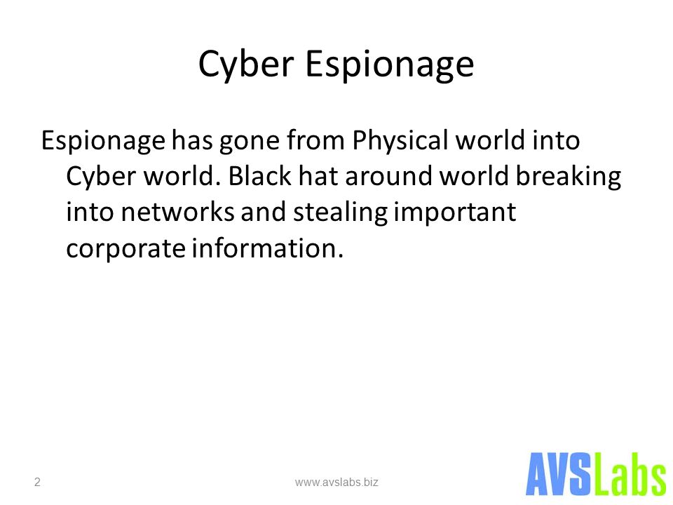 Cyber Espionage Espionage has gone from Physical world into Cyber world.