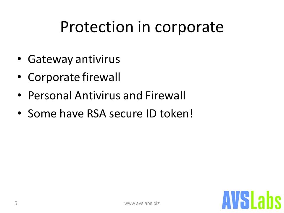 Protection in corporate Gateway antivirus Corporate firewall Personal Antivirus and Firewall Some have RSA secure ID token.