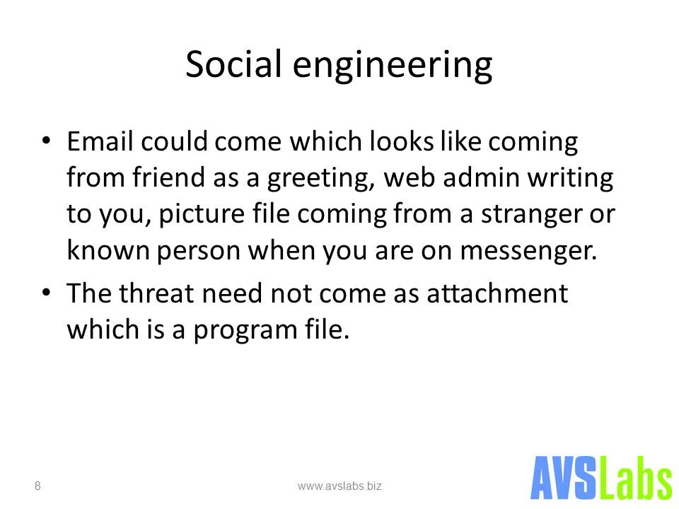 Social engineering Email could come which looks like coming from friend as a greeting, web admin writing to you, picture file coming from a stranger or known person when you are on messenger.