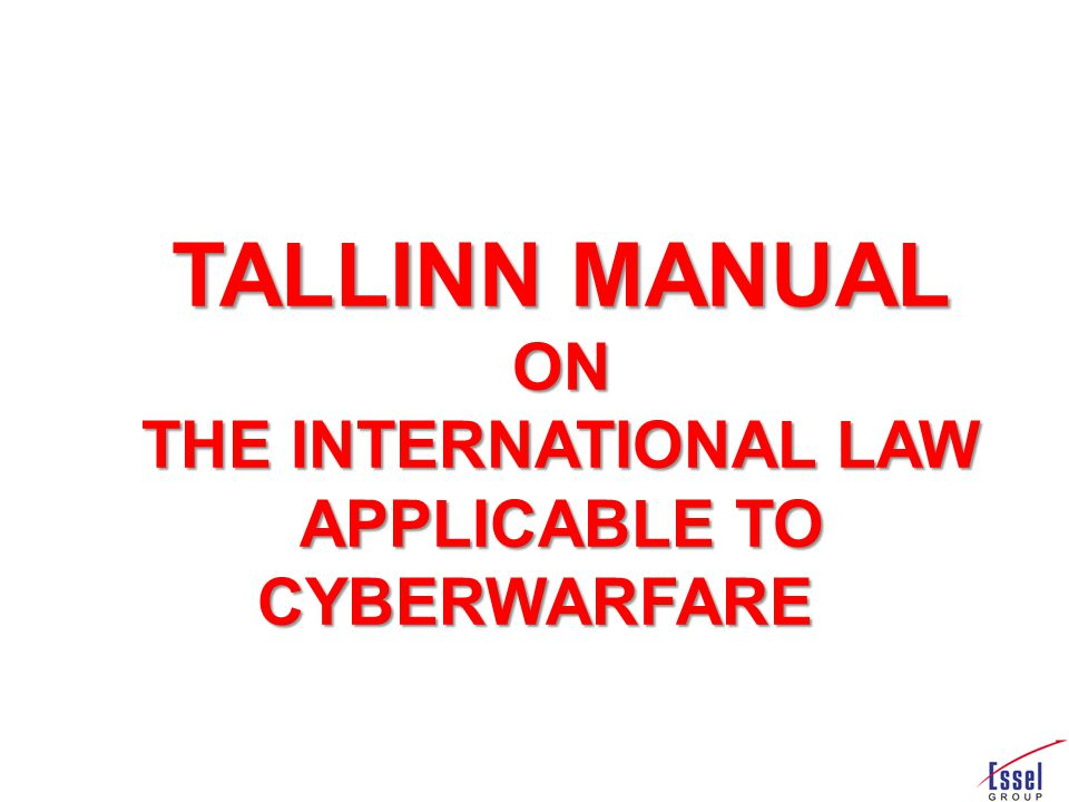 TALLINN MANUAL ON THE INTERNATIONAL LAW APPLICABLE TO CYBERWARFARE