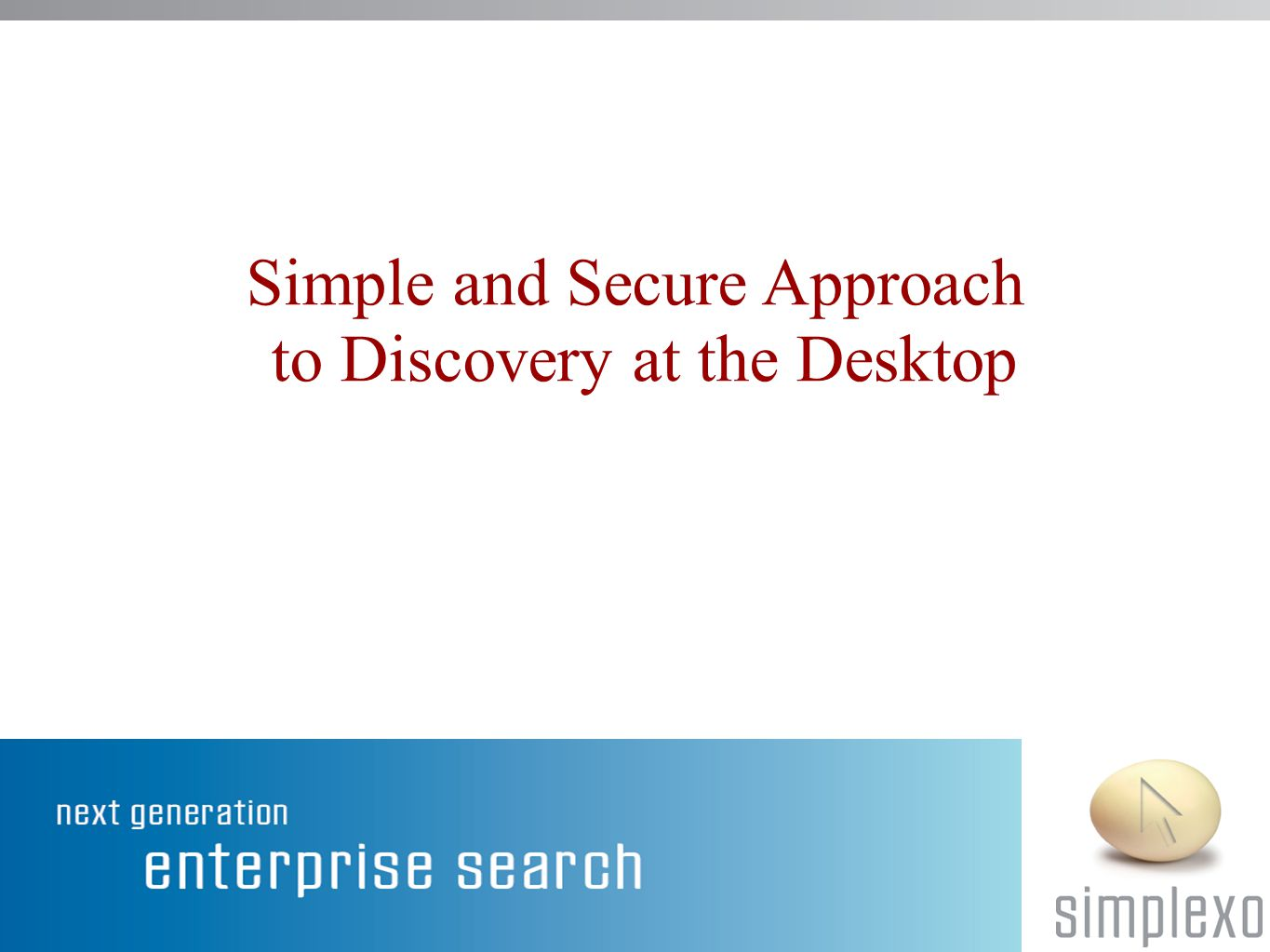 Simple and Secure Approach to Discovery at the Desktop