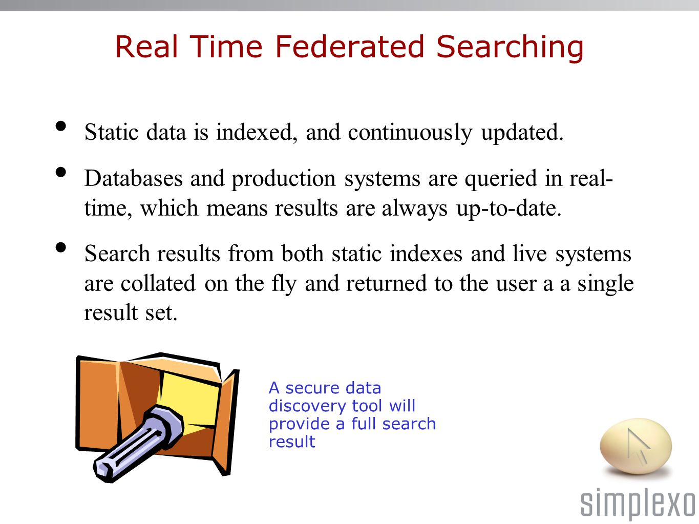 Real Time Federated Searching Static data is indexed, and continuously updated.