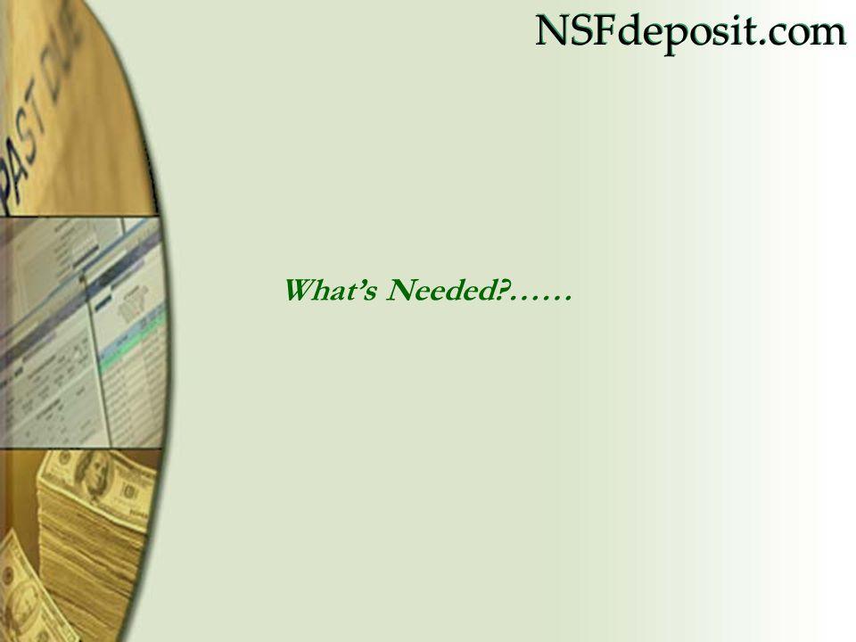 NSFdeposit.com What's Needed ……