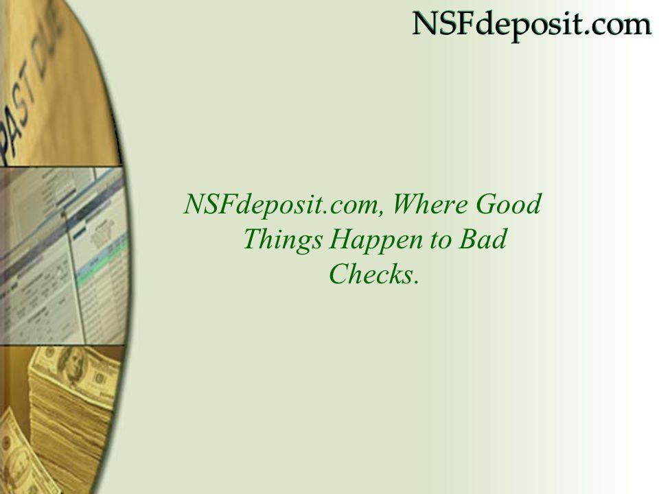 NSFdeposit.com NSFdeposit.com, Where Good Things Happen to Bad Checks.