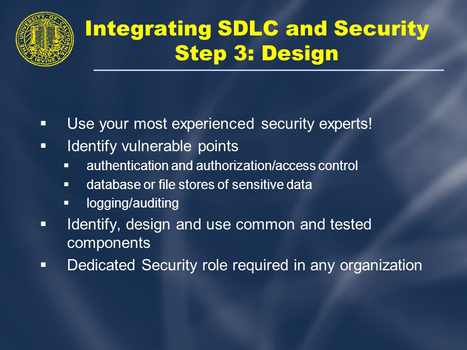 Integrating SDLC and Security Step 3: Design  Use your most experienced security experts.