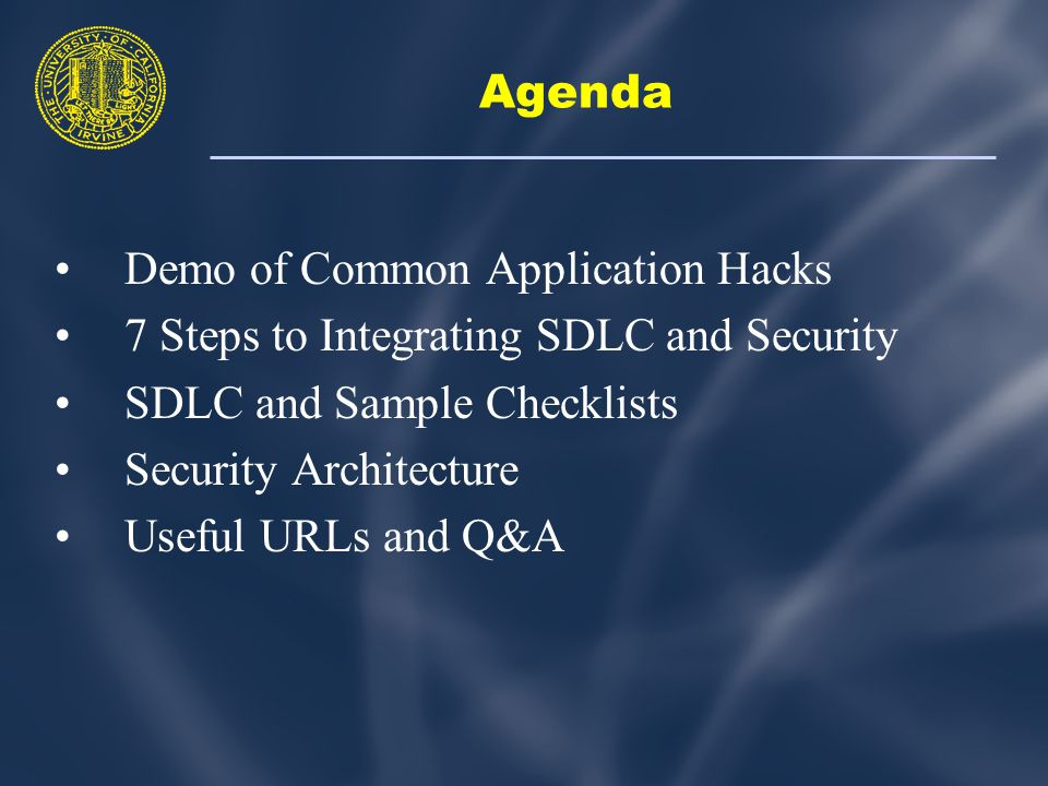 Agenda Demo of Common Application Hacks 7 Steps to Integrating SDLC and Security SDLC and Sample Checklists Security Architecture Useful URLs and Q&A