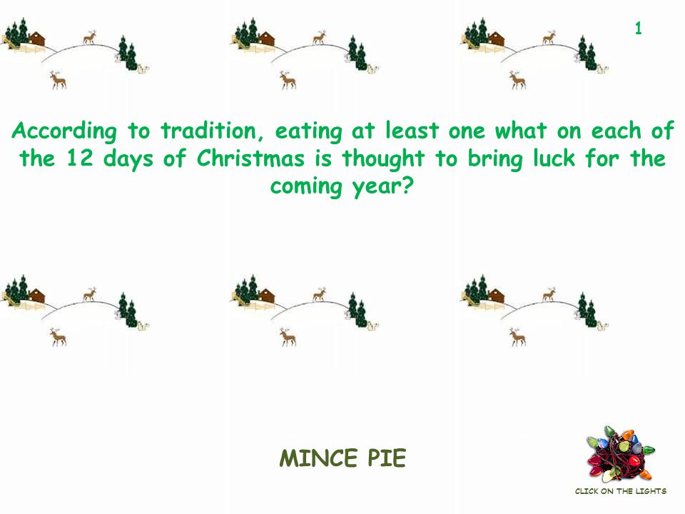 MINCE PIE According to tradition, eating at least one what on each of the 12 days of Christmas is thought to bring luck for the coming year.