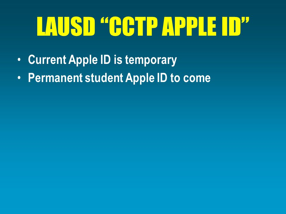 LAUSD CCTP APPLE ID Current Apple ID is temporary Permanent student Apple ID to come
