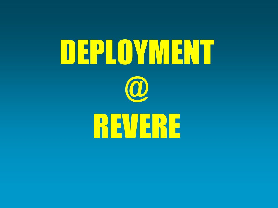 DEPLOYMENT @ REVERE