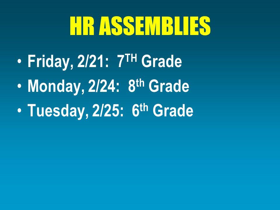 HR ASSEMBLIES Friday, 2/21: 7 TH Grade Monday, 2/24: 8 th Grade Tuesday, 2/25: 6 th Grade