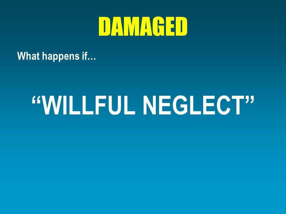 """DAMAGED What happens if… """"WILLFUL NEGLECT"""""""