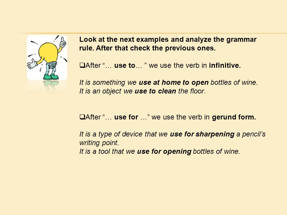 Look at the next examples and analyze the grammar rule.