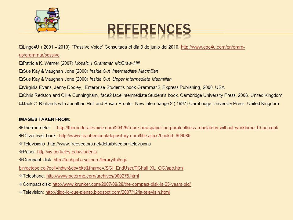 """ Lingo4U ( 2001 – 2010) """"Passive Voice"""" Consultada el día 9 de junio del 2010. http://www.ego4u.com/en/cram- up/grammar/passivehttp://www.ego4u.com/e"""
