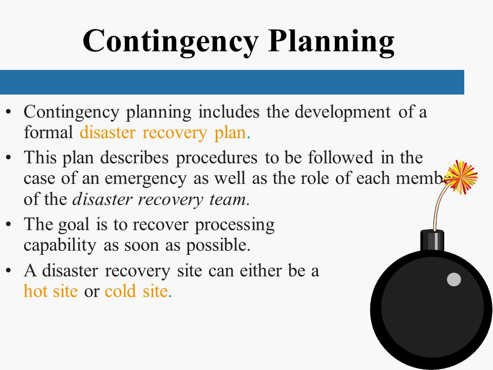 Contingency Planning Contingency planning includes the development of a formal disaster recovery plan.