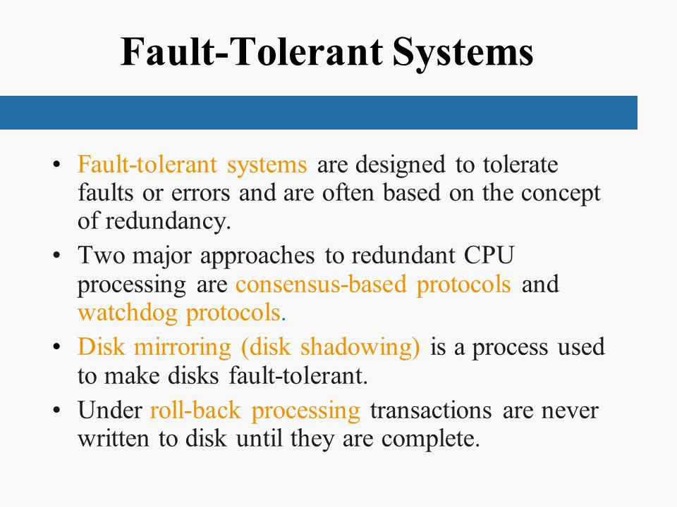 Fault-Tolerant Systems Fault-tolerant systems are designed to tolerate faults or errors and are often based on the concept of redundancy.