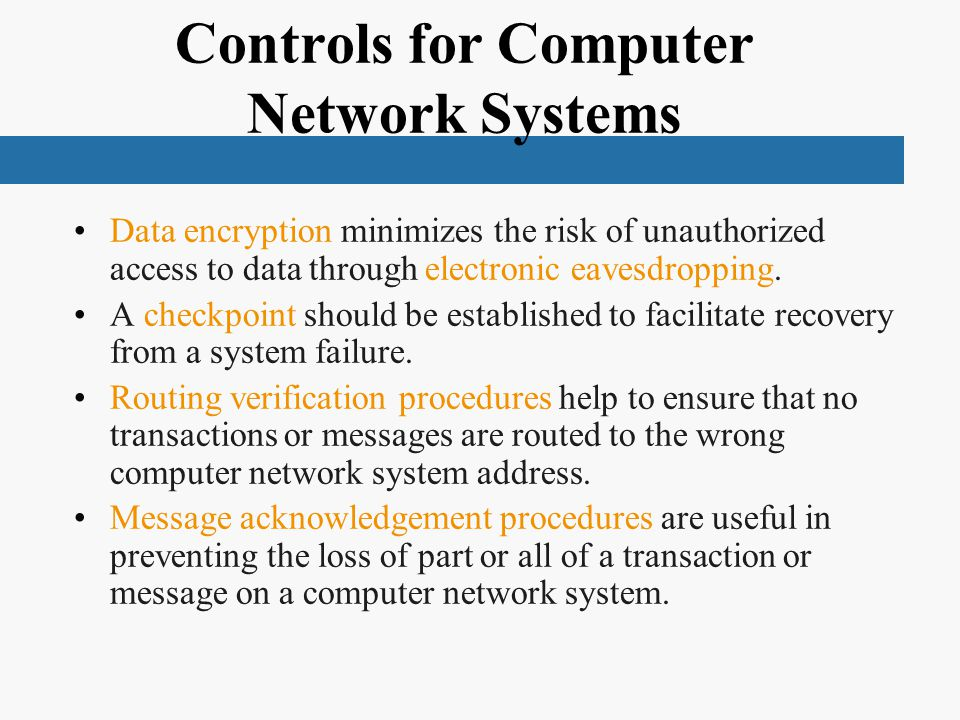 Controls for Computer Network Systems Data encryption minimizes the risk of unauthorized access to data through electronic eavesdropping.