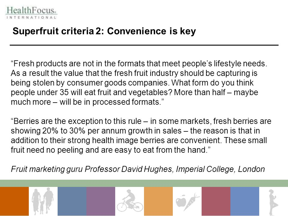 Superfruit criteria 2: Convenience is key Fresh products are not in the formats that meet people's lifestyle needs.