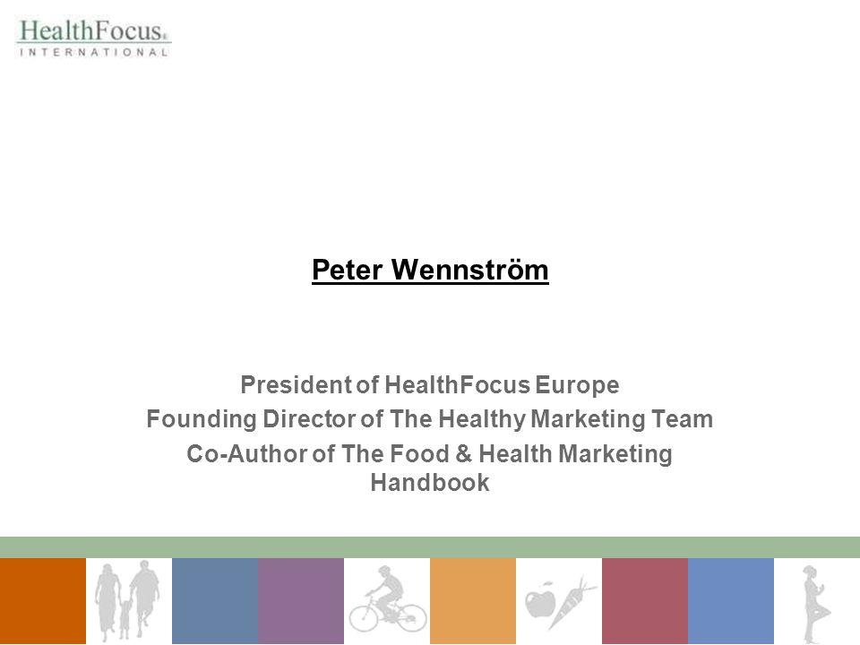 Peter Wennström President of HealthFocus Europe Founding Director of The Healthy Marketing Team Co-Author of The Food & Health Marketing Handbook