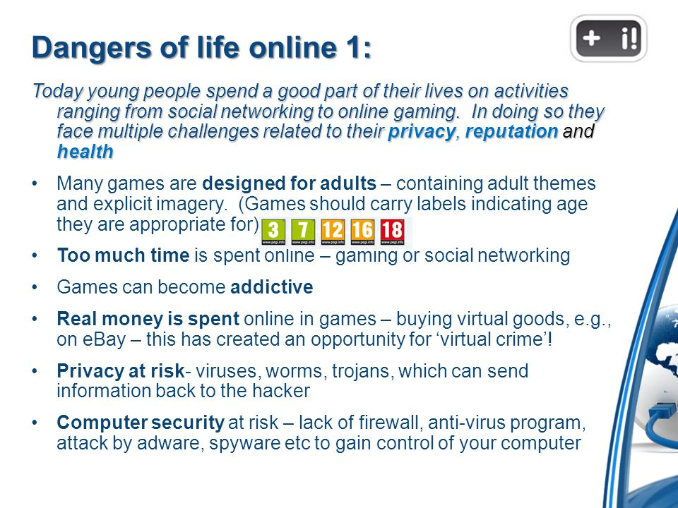 Dangers of life online 1: Today young people spend a good part of their lives on activities ranging from social networking to online gaming.