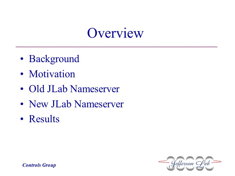 Controls Group Results Tested name resolution and connection  10,465 PVs on 36 IOCs  Max 300 PVs/IOC Without Nameserver – 4.39 sec With New Nameserver – 2.18 sec Being used successfully for Jlab operations for 3 months