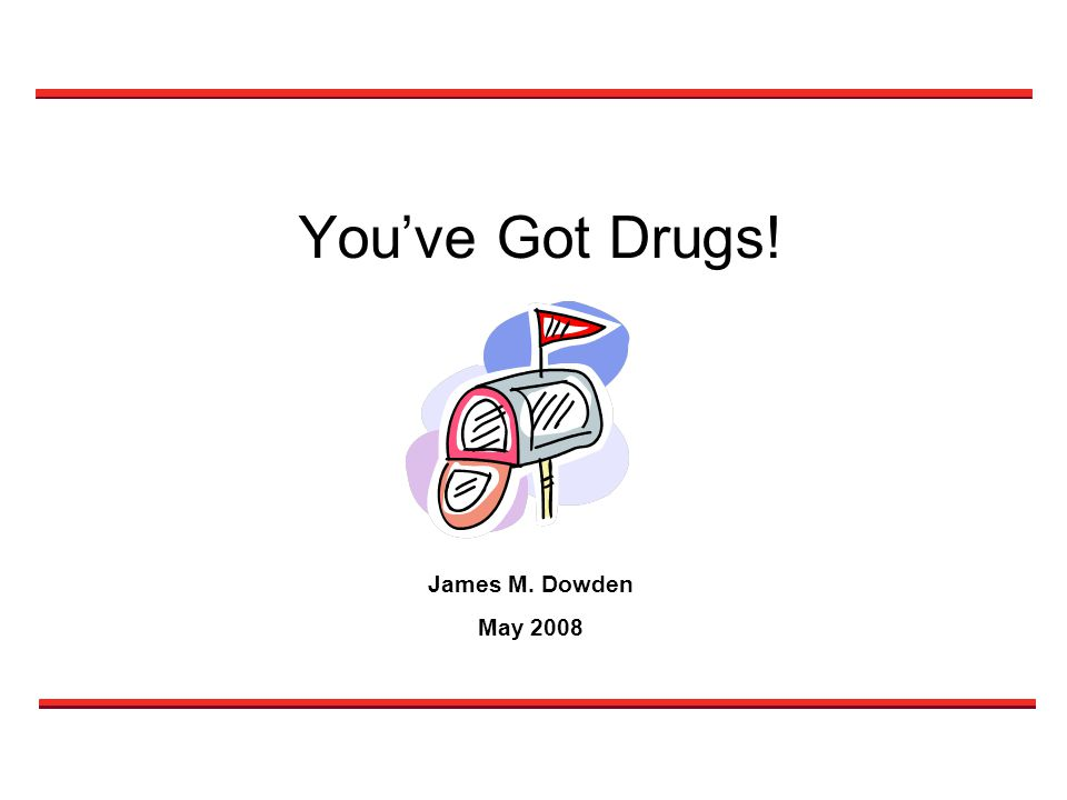 You've Got Drugs! James M. Dowden May 2008