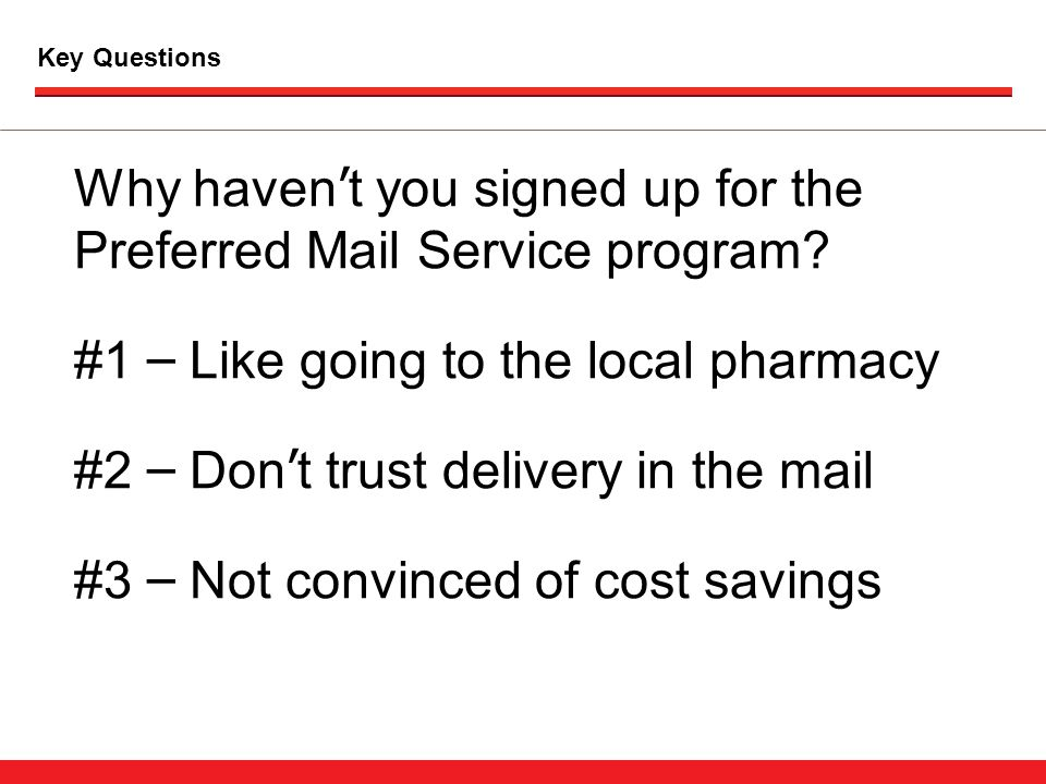 Key Questions Why haven ' t you signed up for the Preferred Mail Service program.
