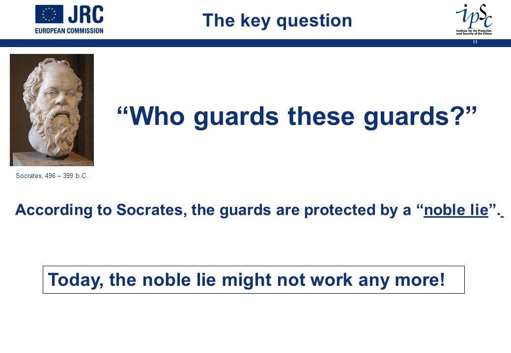 11 The key question Who guards these guards According to Socrates, the guards are protected by a noble lie .