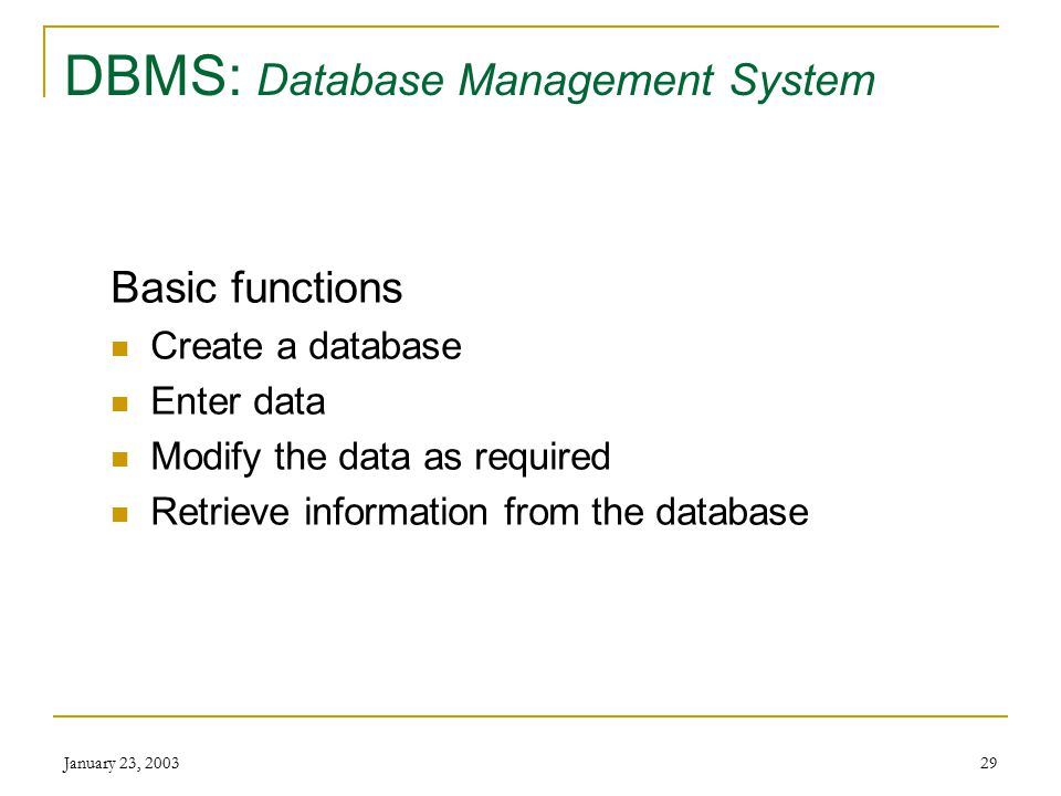 January 23, 200328 DBMS: Database Management System Levels of software Sophisticated  Mainframe  Expensive – tens of thousands of dollars  Complex