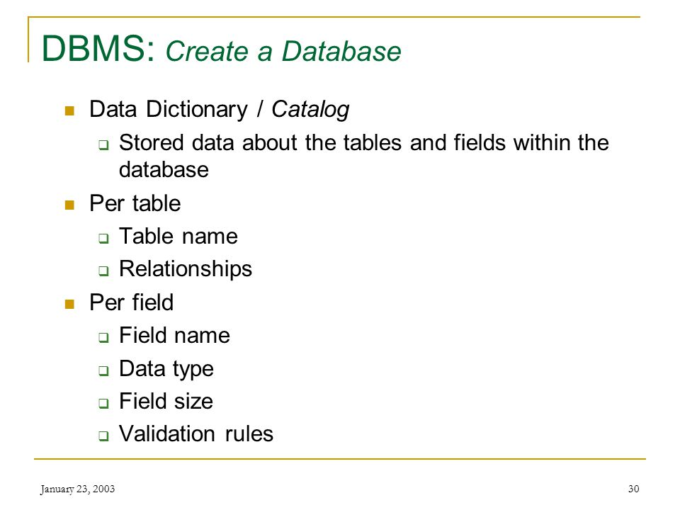 January 23, 200329 DBMS: Database Management System Basic functions Create a database Enter data Modify the data as required Retrieve information from