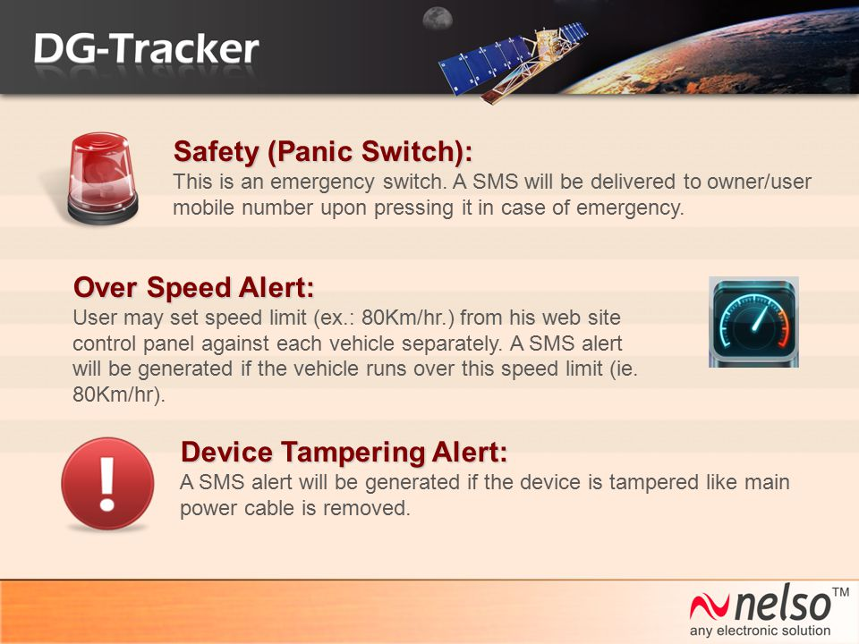 Safety (Panic Switch): This is an emergency switch. A SMS will be delivered to owner/user mobile number upon pressing it in case of emergency. Over Sp