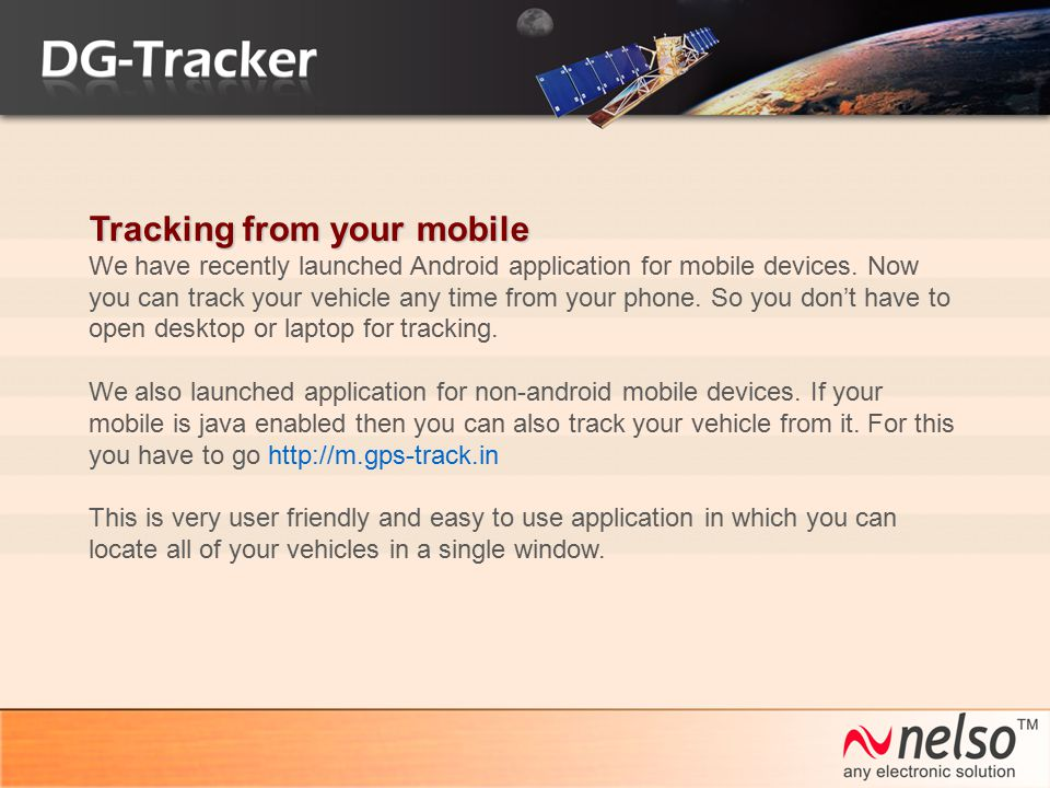 Tracking from your mobile We have recently launched Android application for mobile devices. Now you can track your vehicle any time from your phone. S