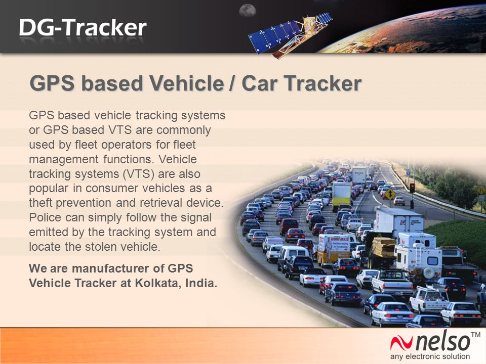 GPS based Vehicle / Car Tracker GPS based vehicle tracking systems or GPS based VTS are commonly used by fleet operators for fleet management function