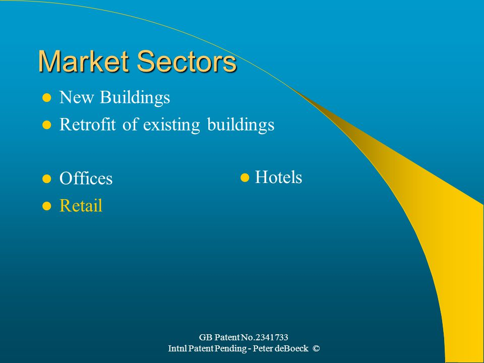 GB Patent No.2341733 Intnl Patent Pending - Peter deBoeck © Market Sectors New Buildings Retrofit of existing buildings Offices Retail Hotels