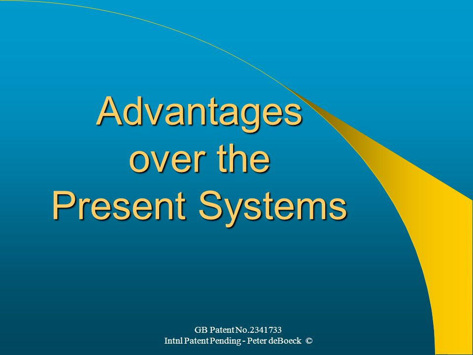 GB Patent No.2341733 Intnl Patent Pending - Peter deBoeck © Advantages over the Present Systems