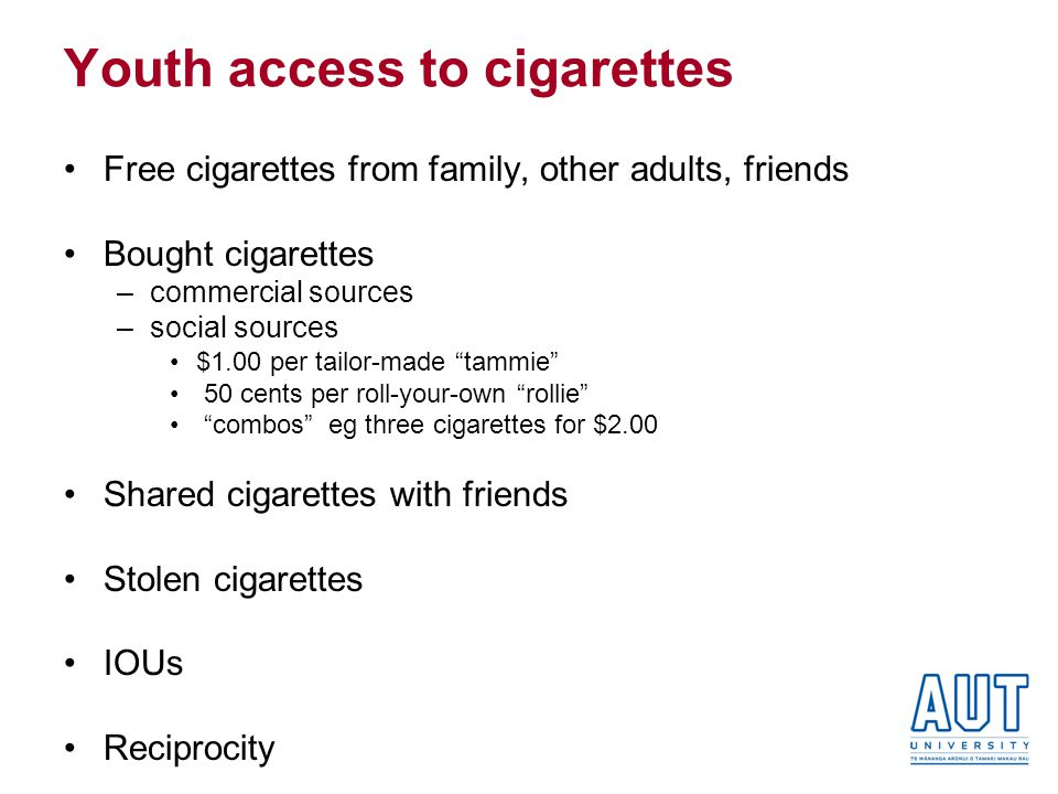 Youth access to cigarettes Free cigarettes from family, other adults, friends Bought cigarettes –commercial sources –social sources $1.00 per tailor-m