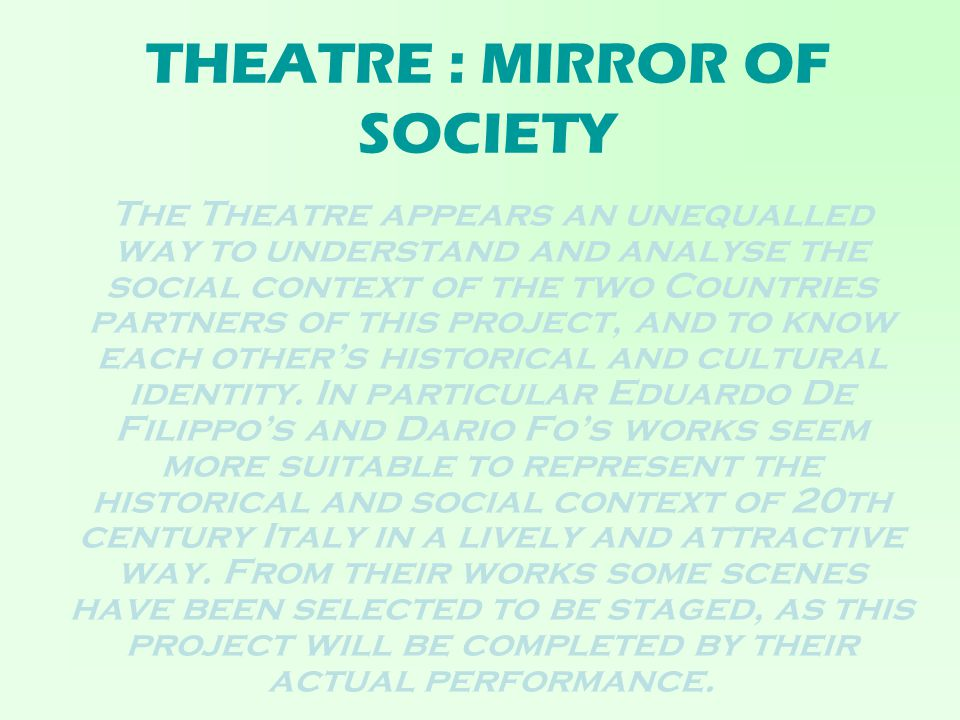 THEATRE : MIRROR OF SOCIETY The Theatre appears an unequalled way to understand and analyse the social context of the two Countries partners of this p