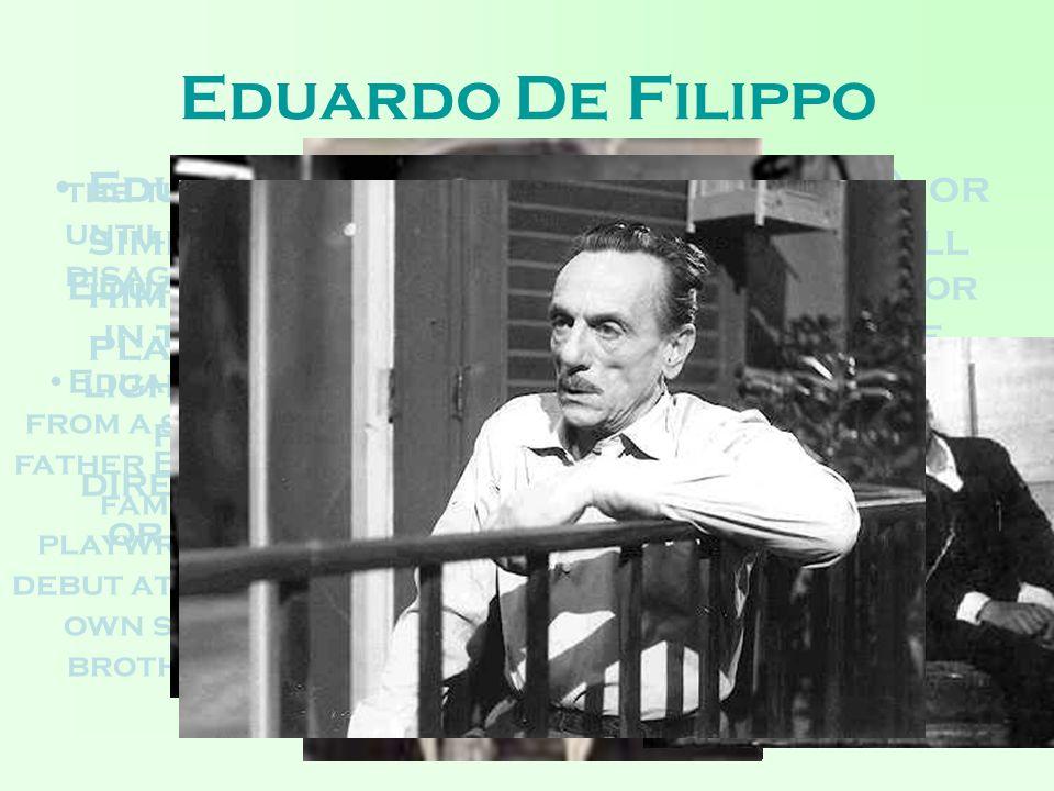 Eduardo De Filippo Many of his comedies achieved success also abroad.