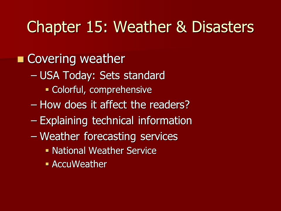 Chapter 15: Weather & Disasters Covering weather Covering weather –USA Today: Sets standard  Colorful, comprehensive –How does it affect the readers.