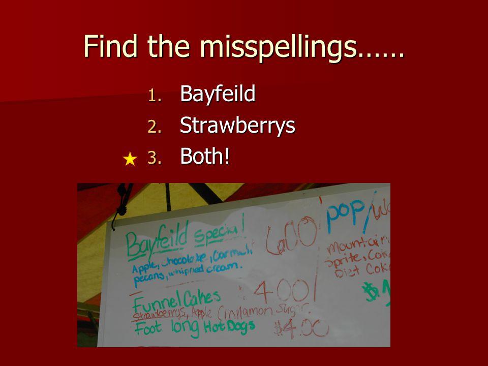 Find the misspellings…… 1. Bayfeild 2. Strawberrys 3. Both!