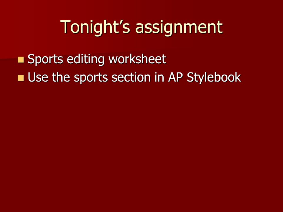 Tonight's assignment Sports editing worksheet Sports editing worksheet Use the sports section in AP Stylebook Use the sports section in AP Stylebook
