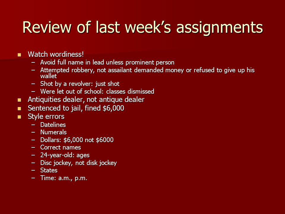 Review of last week's assignments Watch wordiness.