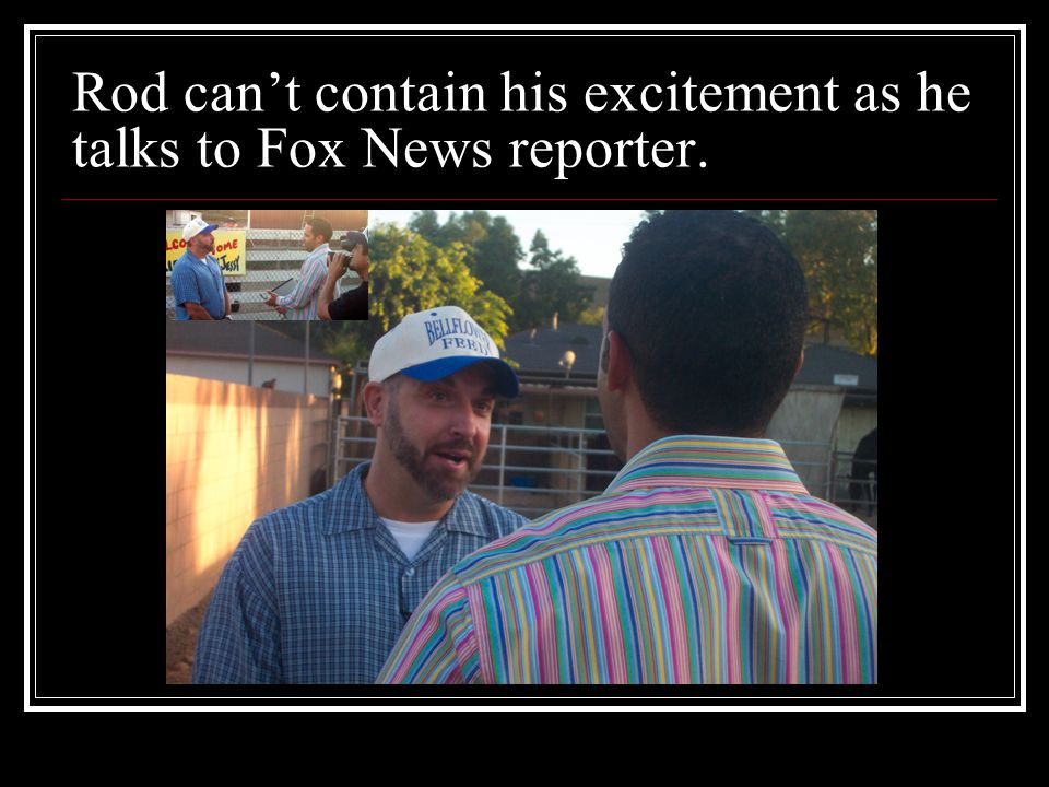 Rod can't contain his excitement as he talks to Fox News reporter.