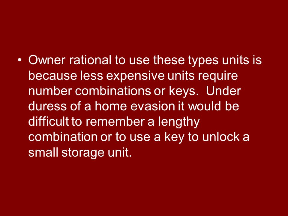 Owner rational to use these types units is because less expensive units require number combinations or keys.