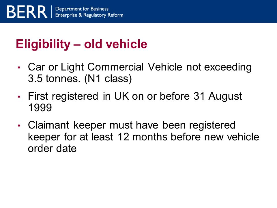 Eligibility – old vehicle Registered keeper must have UK address Current MOT test certificate Vehicle clear of finance