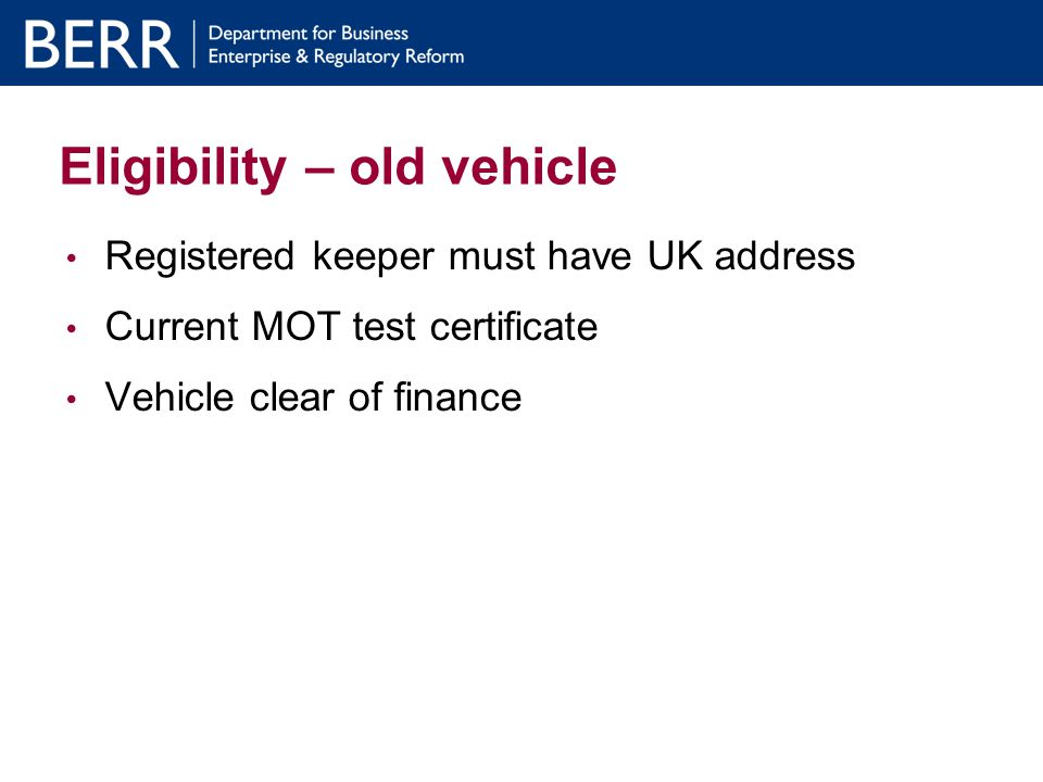 Ineligibility – old vehicle Not dealers trading in vehicles in their own name Not stolen vehicles Not insurance write-offs
