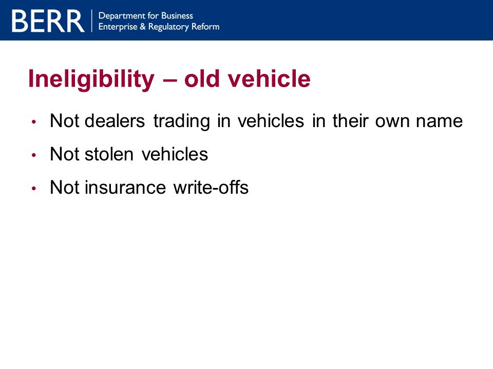 Claim process Standard claim form & spreadsheet giving details of - consumer - dealer - old vehicle details - new vehicle details - CoD & ATF - MOT date Claim form signed by Finance Director