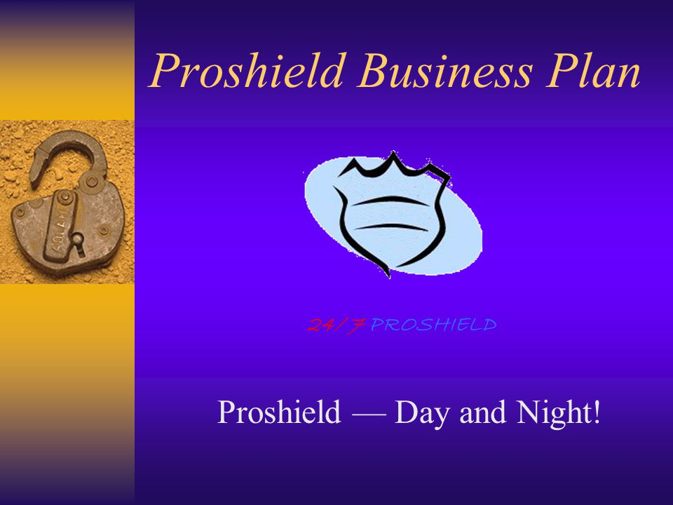 Proshield Business Plan Proshield — Day and Night! 24/ 7 PROSHIELD
