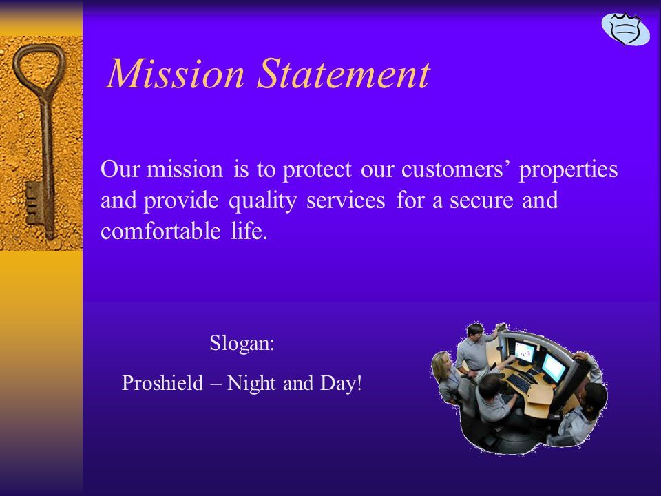 Mission Statement Our mission is to protect our customers' properties and provide quality services for a secure and comfortable life.